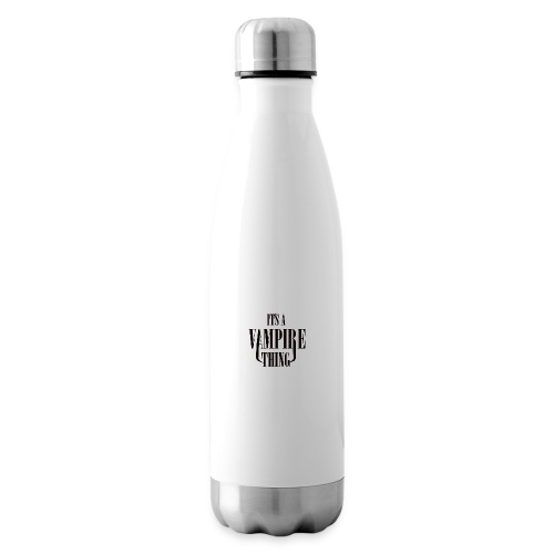 Its a Vampire Thing Bag - Insulated Water Bottle