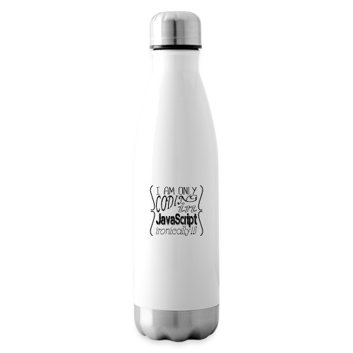 I am only coding in JavaScript ironically!!1 - Insulated Water Bottle