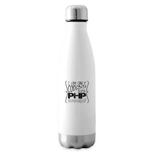 I am only coding in PHP ironically!!1 - Insulated Water Bottle