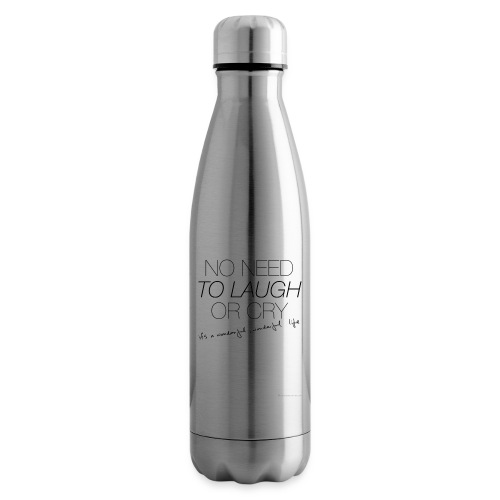 No Need to laugh or cry - Insulated Water Bottle