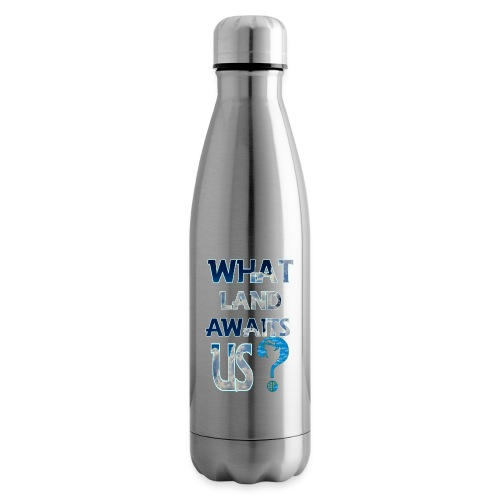 What land awaits us p - Insulated Water Bottle