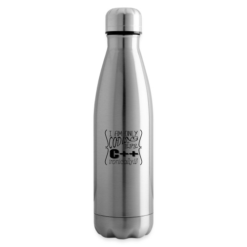 I am only coding in C++ ironically!!1 - Insulated Water Bottle