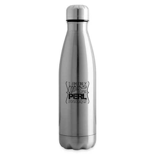 I am only coding in Perl ironically!!1 - Insulated Water Bottle