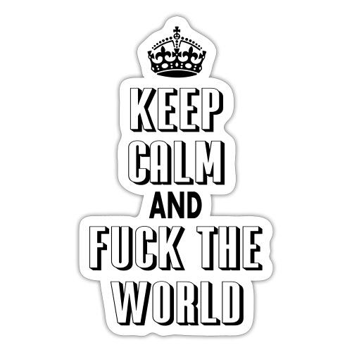 keep calm and fuck the world - Pegatina