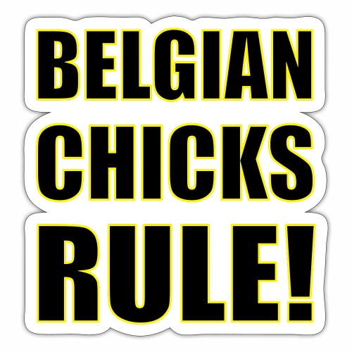 Belgian Chicks Rule - Sticker