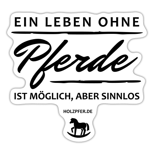Leben ohne Pferde sinnlos - Sticker