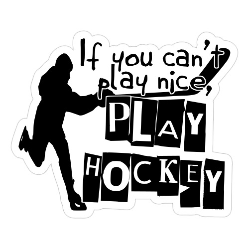 If You Can't Play Nice, Play Hockey - Sticker
