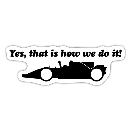 Yes that is how we do it! - Sticker