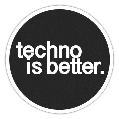 techno is better. - Naklejka