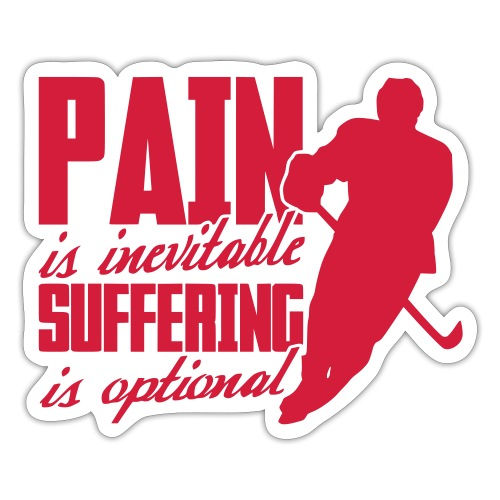 Hockey - Pain Is Inevitable, Suffering Is Optional - Sticker