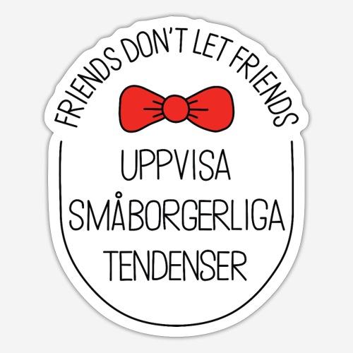 Friends dont let friends - Klistermärke