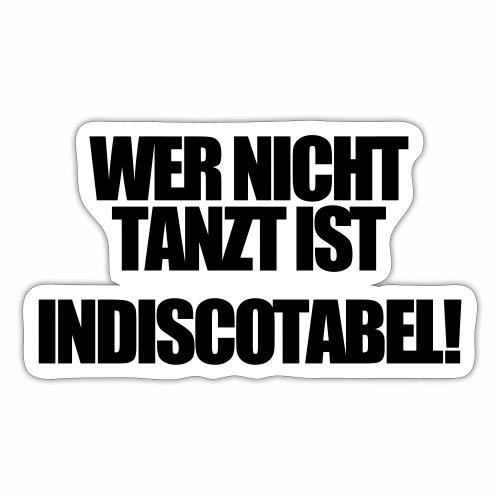 Wer Nicht Tanzt ist Indiscotabel Club tanzen gehen - Sticker