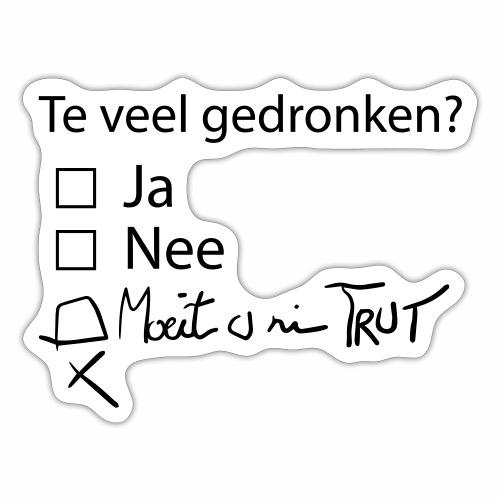 Te veel Gedronken - Sticker