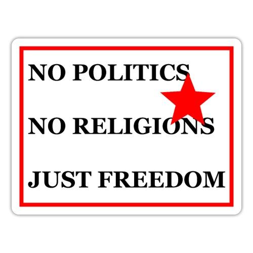 No Politics. No Religions. Just Freedom! - Sticker