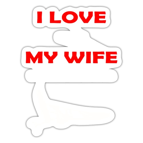 I Love my wife when... - Sticker