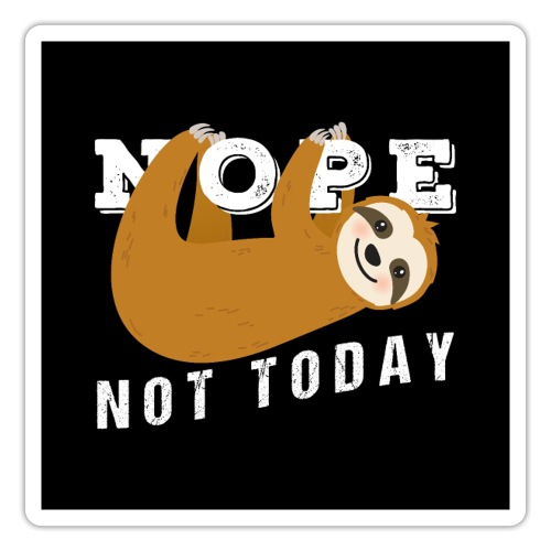 Nope Not Today Funny Sloth - Sticker