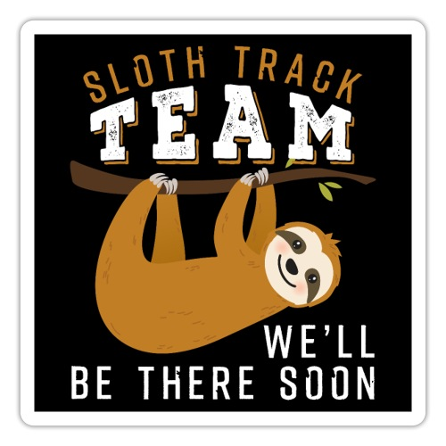 Sloth Track Team We'll Be There Soon - Sticker