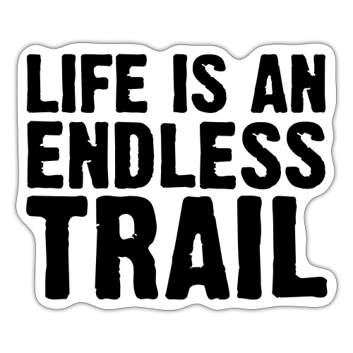 Life is an endless trail - Sticker