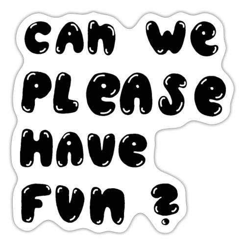Luloveshandmade - Can we please have fun? (black) - Sticker