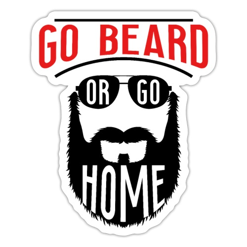 Go Beard Or Go Home - Sticker