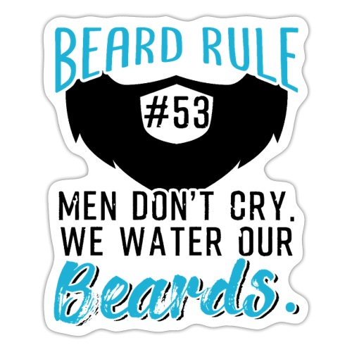Men Don't Cry We Water Our Beards - Sticker