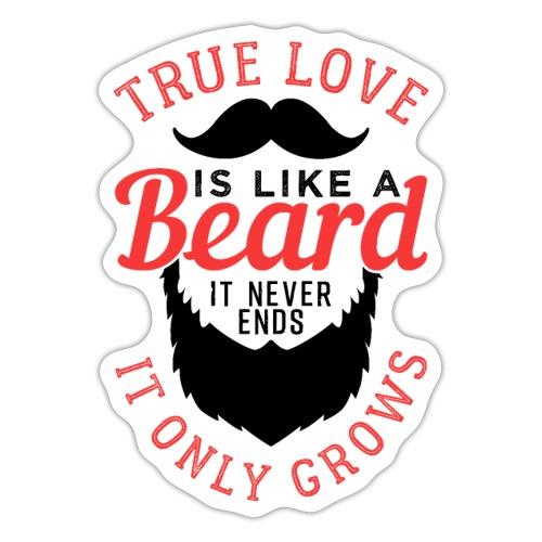 True Love Is Like A Beard - Sticker
