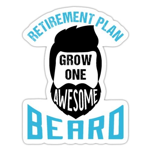 Retirement Plan Grow One Awesome Beard - Sticker