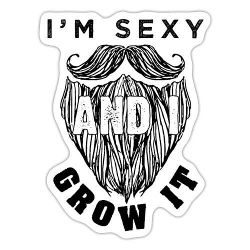 I'm Sexy And I Grow It Funny Beard Quotes Gift - Sticker