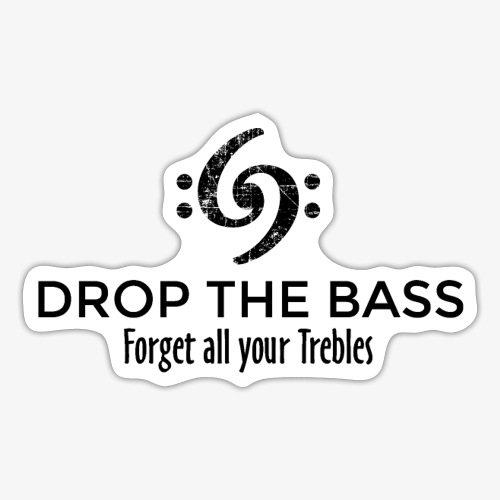 Drop the Bass - Forget all your Trebles - Sticker