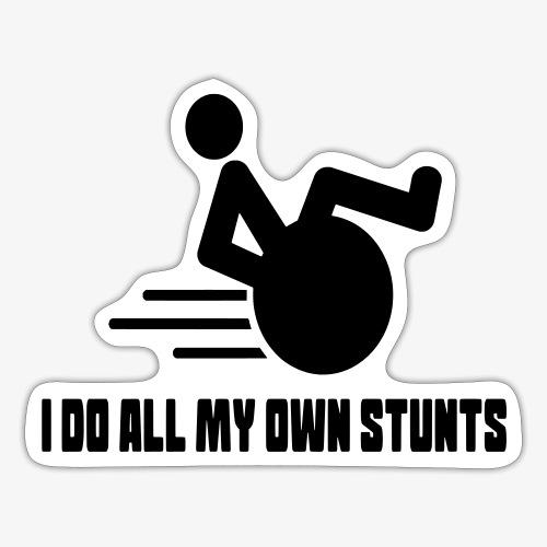 Ik doe alle stunts zelf in mijn rolstoel 017 - Sticker