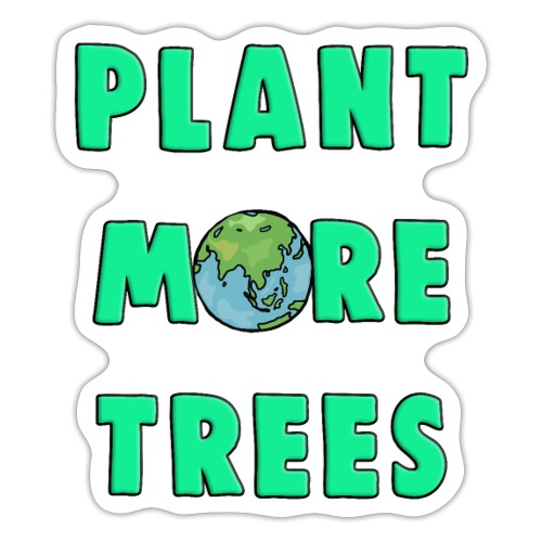 Plant More Trees Global Warming Climate Change - Sticker