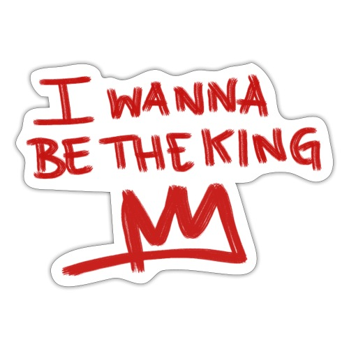 I Wanna Be The King - Shadow - Sticker