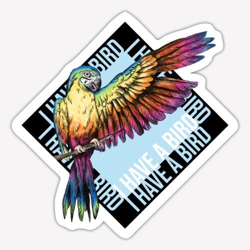 I have a bird - Papagei - Sticker