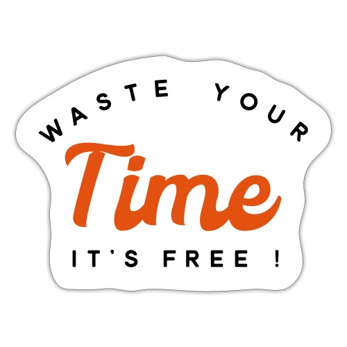 Waste your time it's free - Sticker