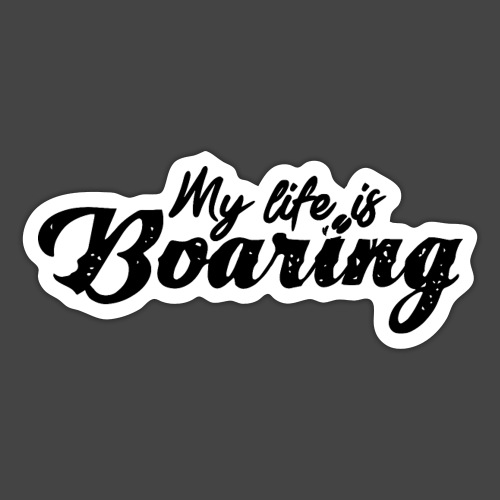 My Life is BOARING - Sticker