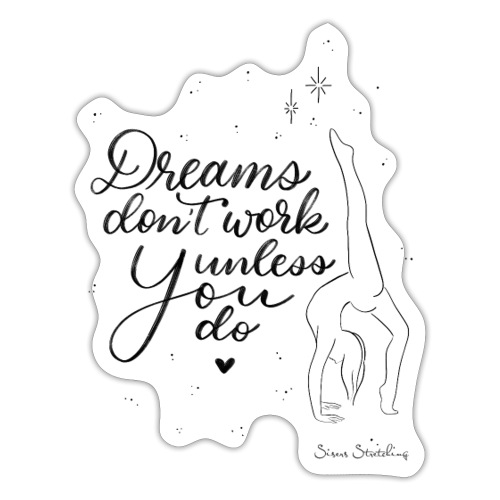 Dreams don't work unless you do! - Sticker