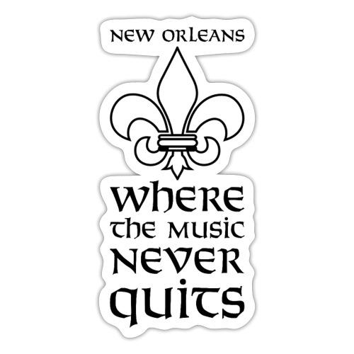 New Orleans - Where the Music never Quits - Sticker