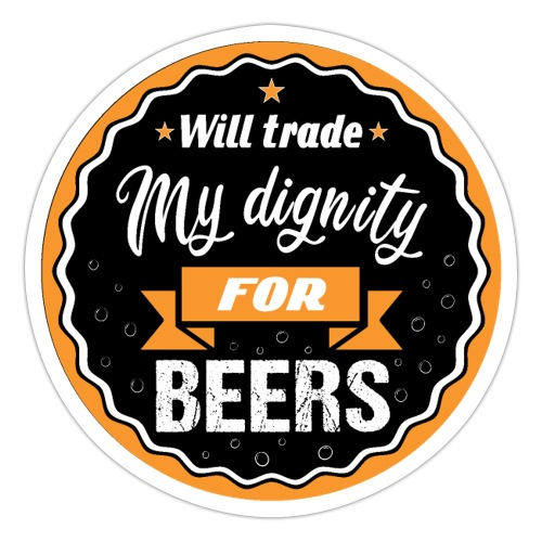 Trade my dignity for beer - Sticker
