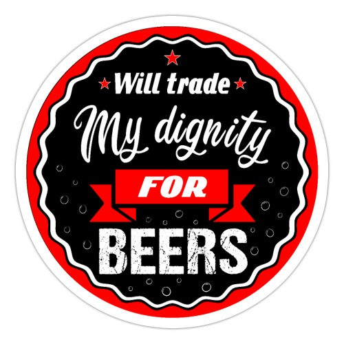Trade my dignity for beers - Sticker