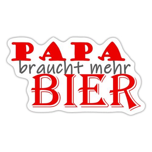 PAPA braucht mehr BIER - Sticker