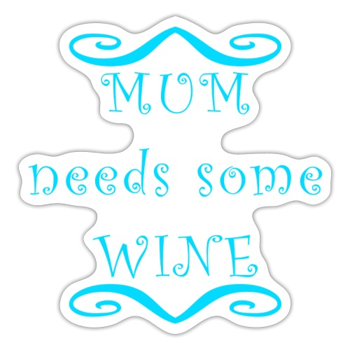 MUM needs some WINE - Sticker