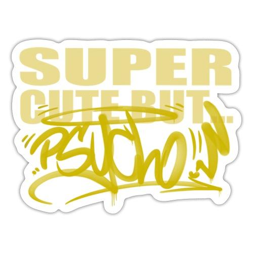 √ Super cute but psycho - Sticker
