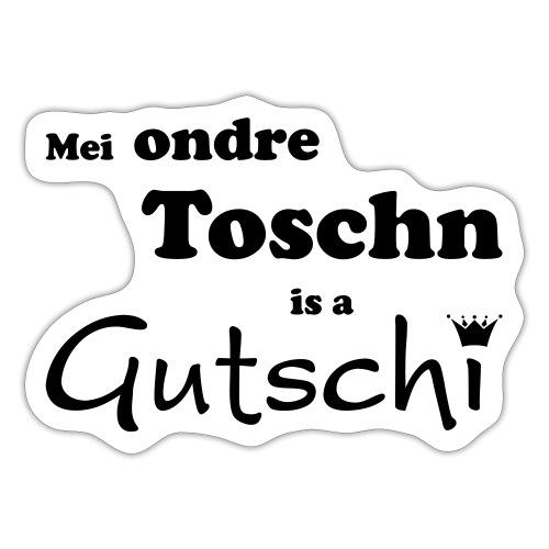 Mei ondre Toschn is a Gutschi - Sticker