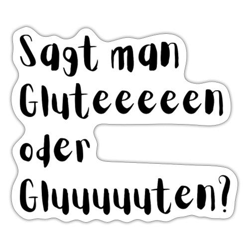 Sagt man Gluteeeeen oder Gluuuuuten? - Sticker
