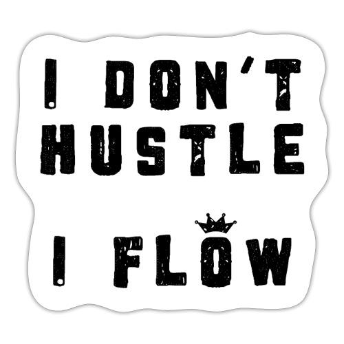 I don't hustle, I flow - Klistermärke