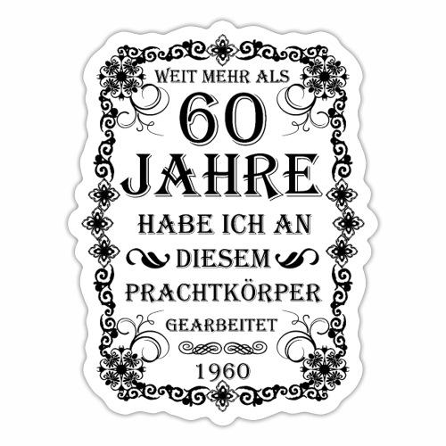 60 Jahre am Prachtkörper gearbeitet - Geschenkidee - Sticker