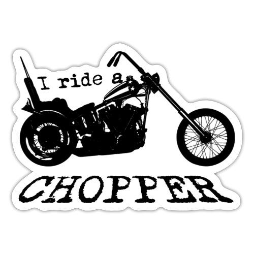 I ride a chopper - sort - Sticker