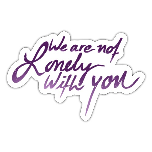 We Are Not Lonely With You - Galaxy - Sticker