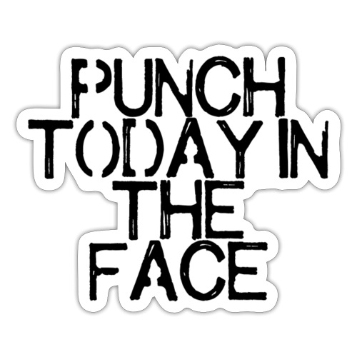 Punch today in the face - Sticker