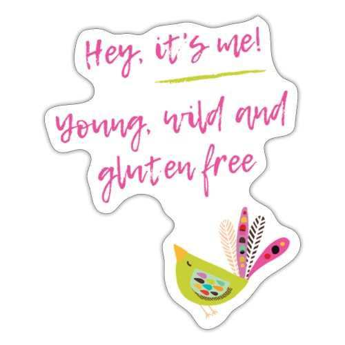Hey it s me! Young, wild and glutenfree - Sticker